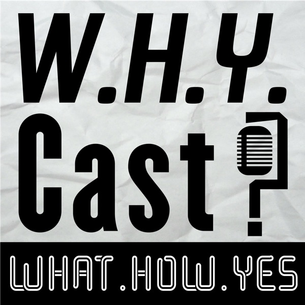 WHY Cast?