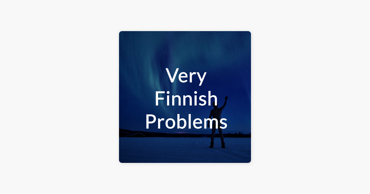 Very Finnish Problems on Apple Podcasts