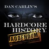 Image of Dan Carlin's Hardcore History: Addendum podcast