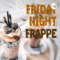 Friday Night Frappe podcast