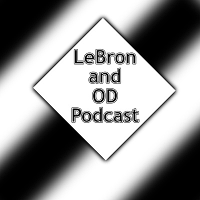 LeBron and OD Podcast