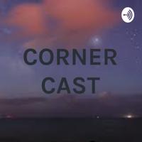 CORNER CAST podcast