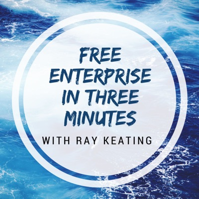 Free Enterprise in Three Minutes Podcast with Ray Keating