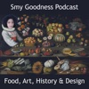 Smy Goodness Podcast : Food History & Food Art artwork