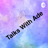 Talks with Ade podcast