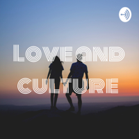 Love and culture podcast