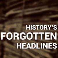 History's Forgotten Headlines podcast