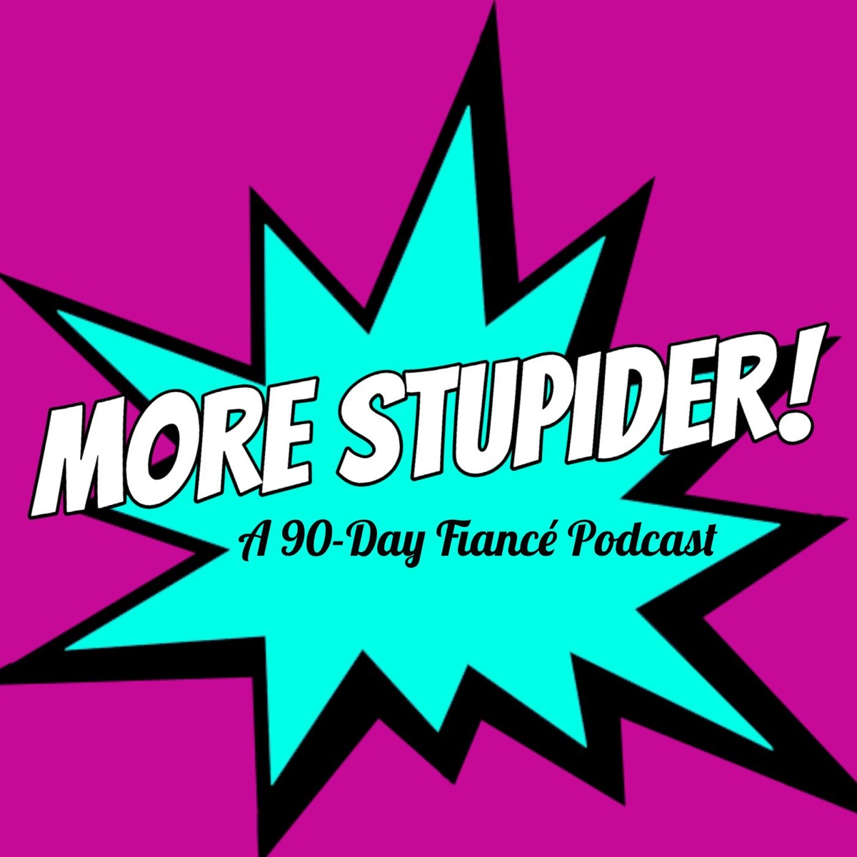 More Stupider: A 90-Day Fiance Podcast