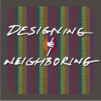 Designing & Neighboring podcast
