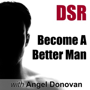 DSR: Become a Better Man by Mastering Dating, Sex and Relationships (formerly Dating Skills Podcast)