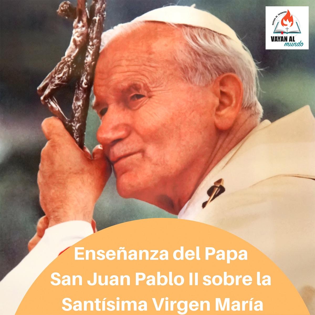 Enseñanza de San Juan Pablo II sobre la Santísima Virgen María