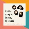 Toni, Maya, Lynn, & Joan