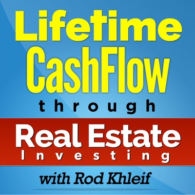 Lifetime Cash Flow Through Real Estate Investing:Rod Khleif