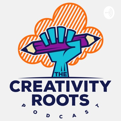 The Creativity Roots Podcast