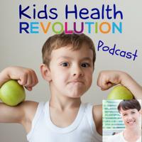 kidshealthrevolution podcast podcast