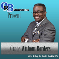 """Orville R. Beckford Ministries Podcast: """"GRACE WITHOUT BORDERS!"""" podcast"""