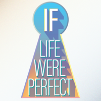 If Life Were Perfect podcast