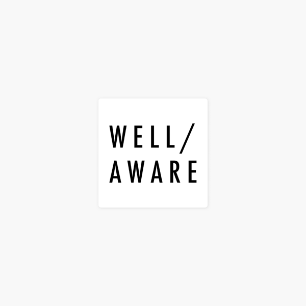Well Aware Podcast on Apple Podcasts