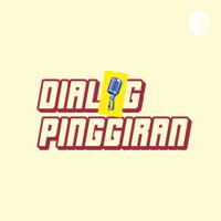 dialog pinggiran podcast