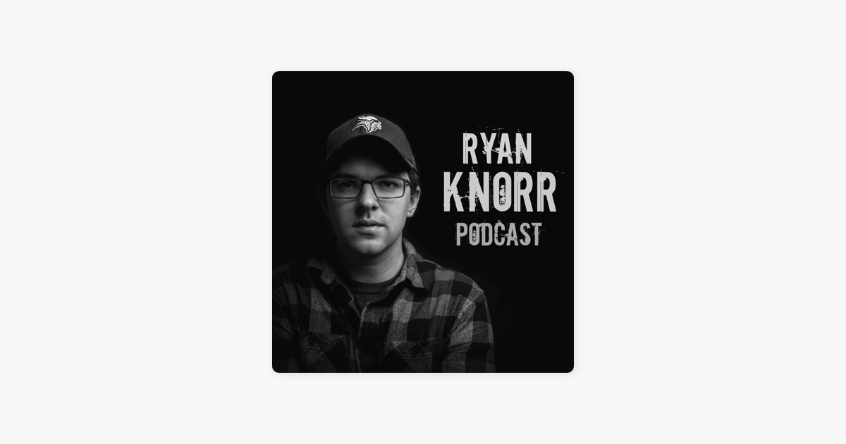The Ryan Knorr Podcast on Apple Podcasts