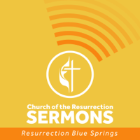 Church of the Resurrection Blue Springs Sermons podcast