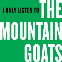 Podcast cover art for I Only Listen to the Mountain Goats