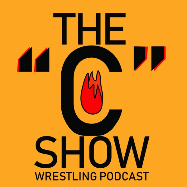 """The """"C"""" Show: Wrestling Podcast"""