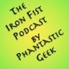 The Iron Fist Podcast by Phantastic Geek