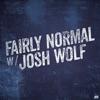 Fairly Normal w/Josh Wolf artwork