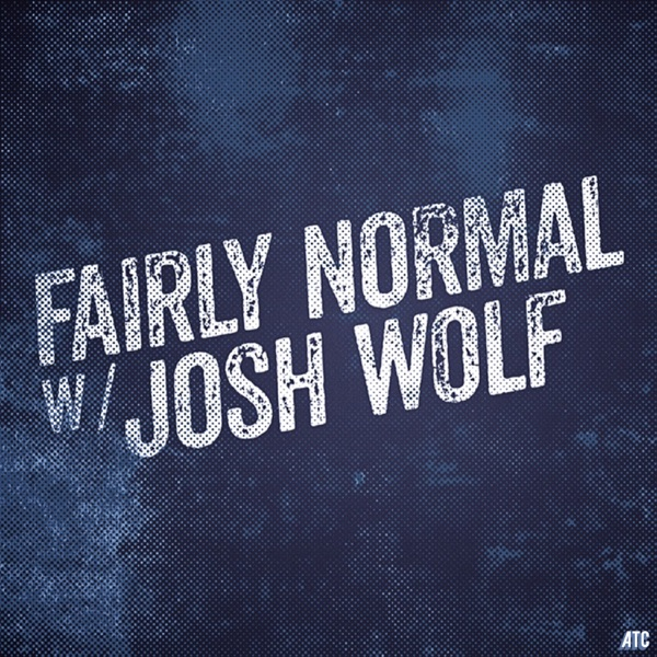 Fairly Normal w/Josh Wolf