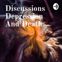 Discussions Depression And Death podcast