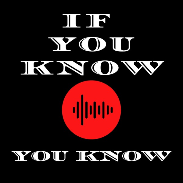 The If You KNow You Know Podcast