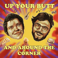 Up Your Butt and Around the Corner podcast