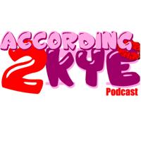 According 2 Kye Podcast podcast