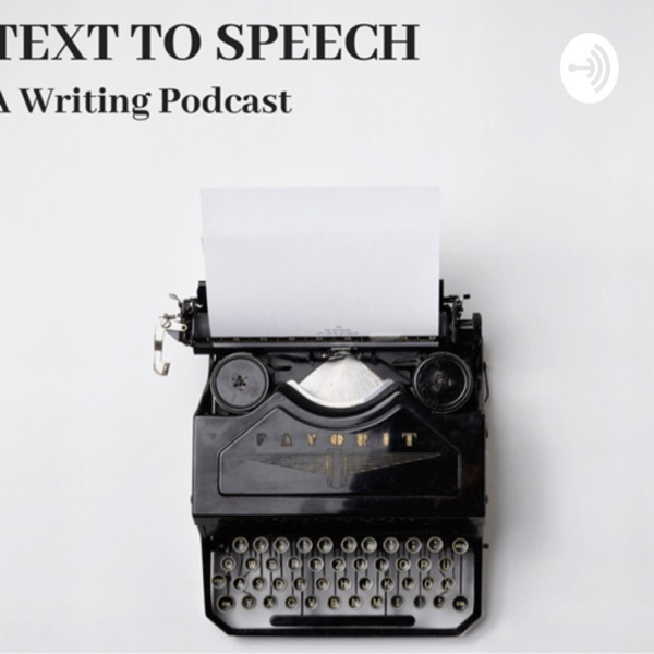 Text to Speech: A Writing Podcast