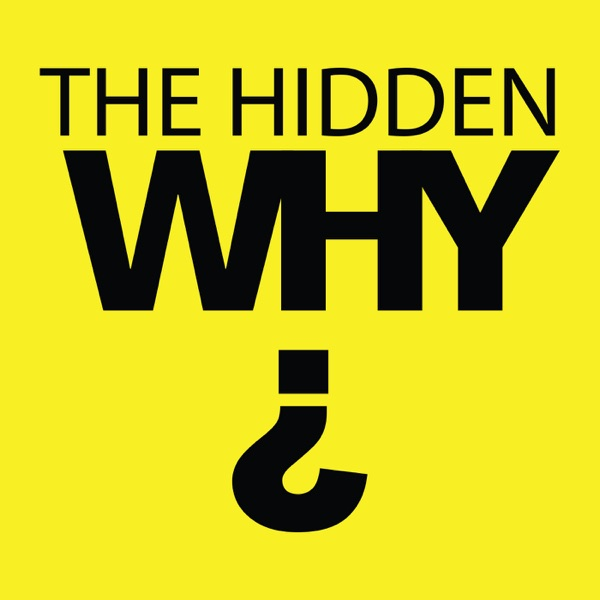 The Hidden Why Podcast: How To Discover Your Why With Greater Passion and Purpose