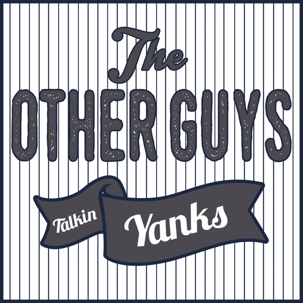 Talkin' Yanks: The Other Guys (Yankees Podcast)