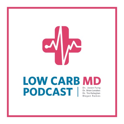 Low Carb MD Podcast:Dr. Brian Lenzkes & Dr. Tro