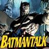 Batman Talk Podcast - Batmantalk