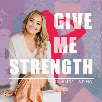 Give Me Strength with Alice Liveing:Alice Liveing