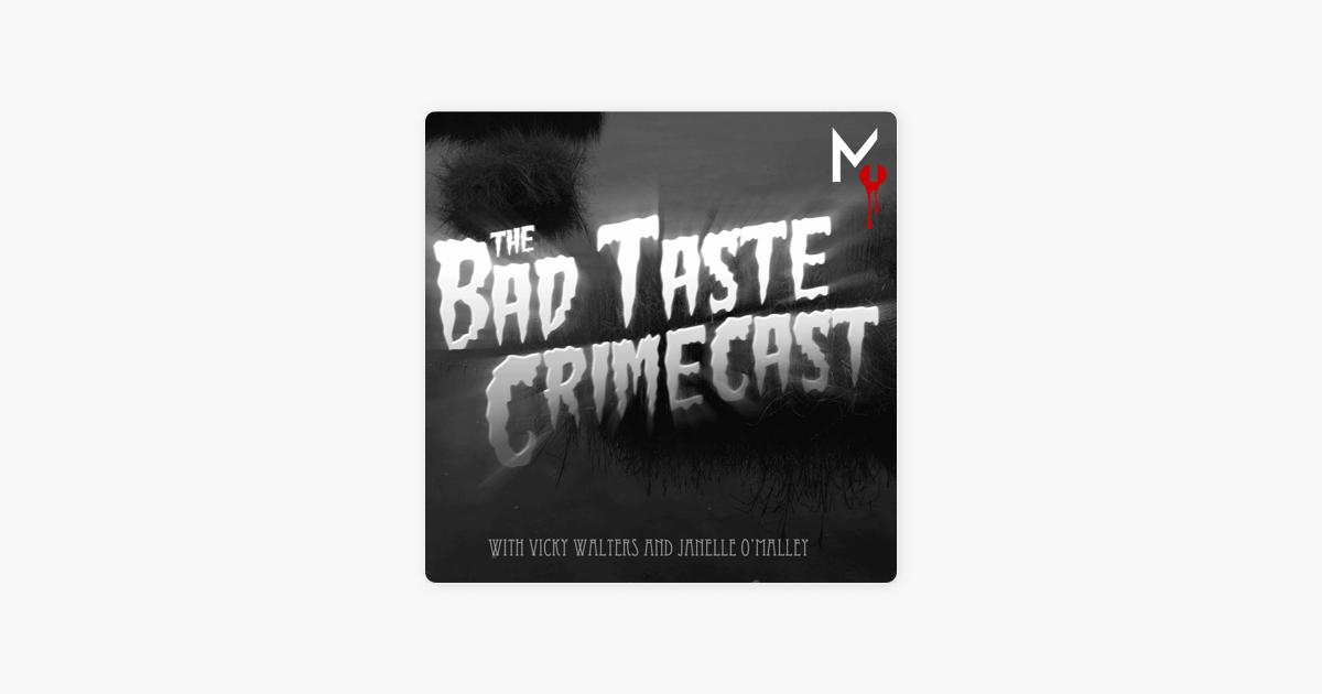 The Bad Taste Crimecast on Apple Podcasts