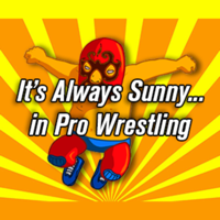 It's Always Sunny in Pro Wrestling podcast
