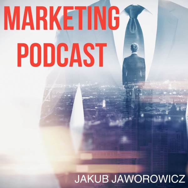 Marketing Podcast - Jakub Jaworowicz