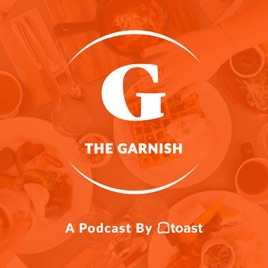 The Garnish: A Podcast by Toast: Season 2, Episode 7