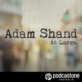 Adam Shand At Large  on Apple Podcasts