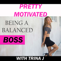 Pretty Motivated Being A Balanced BOSS podcast