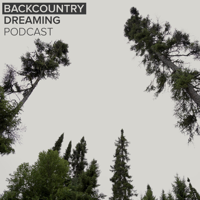 Backcountry Dreaming Podcast podcast