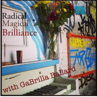Radical Magical Brilliance: The Art of Creative Liberation podcast