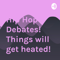 Hip Hop Debates! Things will get heated! podcast