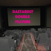 Dastardly Double Feature podcast